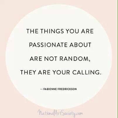 your calling is the things you are passionate about