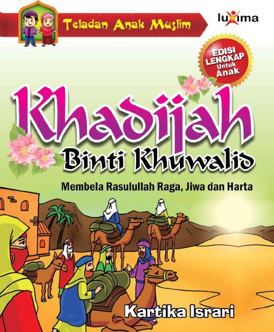 Download Ebook Kisah Teladan Anak Muslim Khadijah Binti Khuwalid Membela Rasulullah Raga Jiwa Dan Harta Buku Toko Buku Muslim