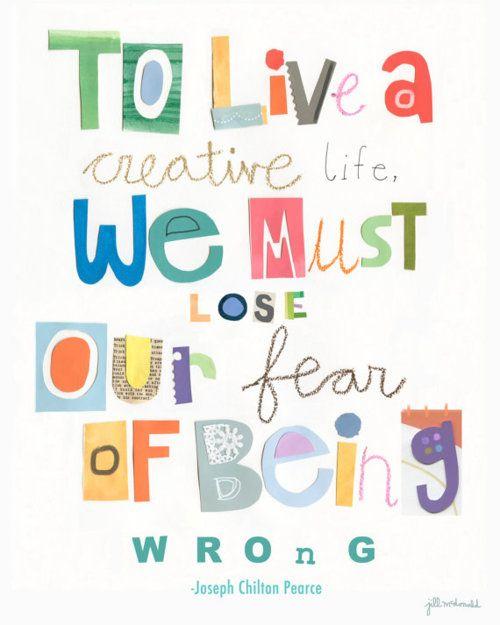 Para viver uma vida criativa você precisa perder o medo de estar errado.