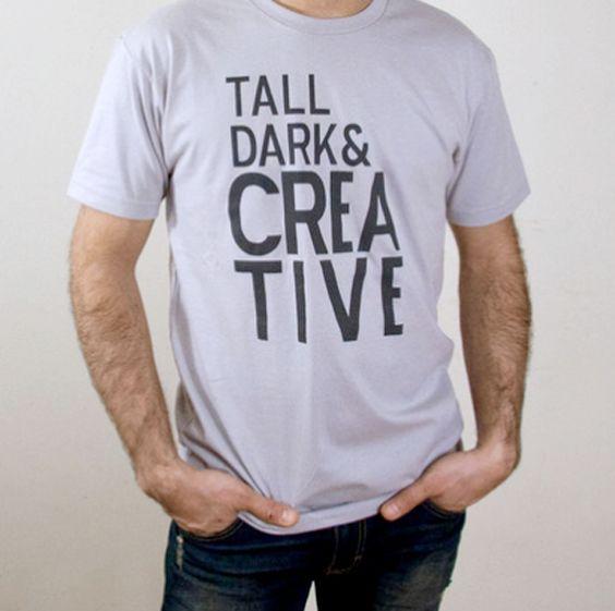 Tall Dark & Creative - haha! love it!: Dream Man, T Shirt, Tall Dark, Ideal Man, My Man, Dark Creative, My Style, Graphic Tee