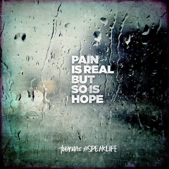 Pain is real but so it hope. Work to know all of what is real (true) and what is fake (false) in life.