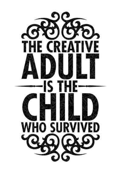 so wordsworth-y: Creative Adult Quote, Play Quotes, Survivor, Inner Child Quotes Stay Young, Pablo Picasso Quotes, Craft Quotes Creativity