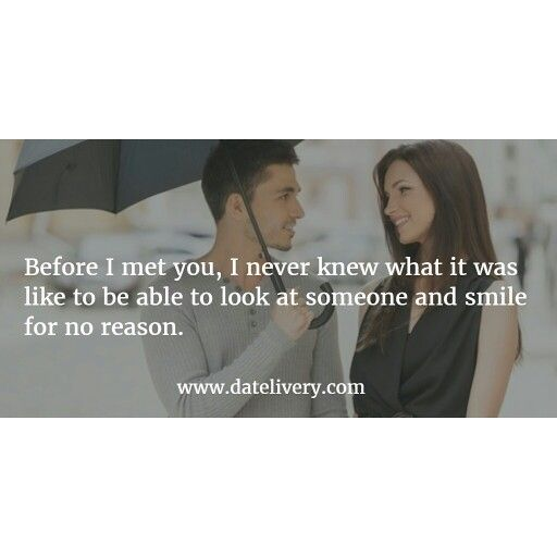 Before I met you, I never knew what it was like to be able to look at someone and smile for no reason.   #Quote #Love #LoveQuotes #Marriage #Wedding #Relationships #Datelivery #DateNight #datenite #Couples #Husband #newlyweds #relationshipgoals #Wife #husbandandwife #baby #photooftheday #instamood #amazing #picoftheday #girl #beautiful #like #follow #like4like #bestoftheday #happy #smile #followme #tagafriend