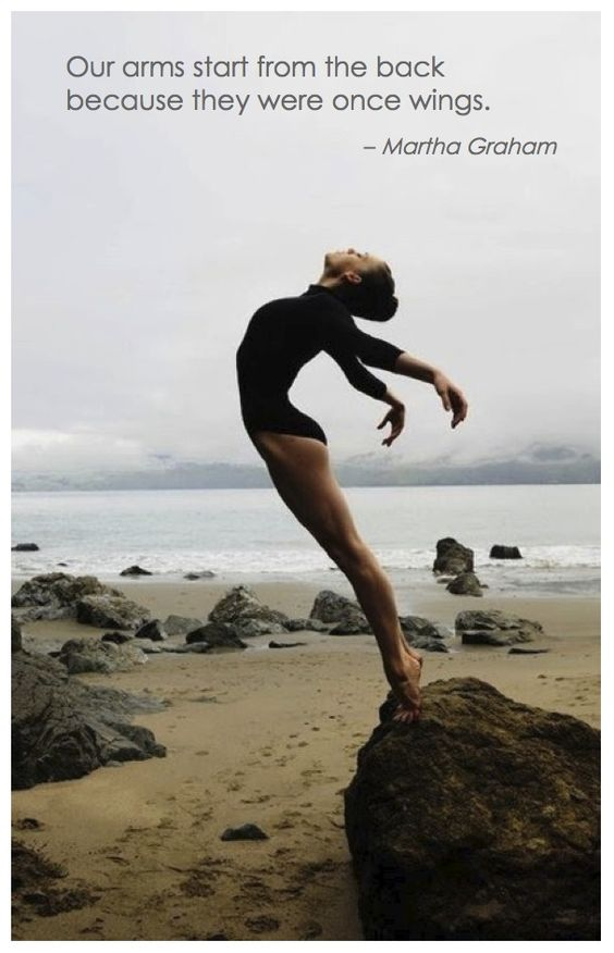 """Our arms start from the back because they were once wings"" - Martha Graham"
