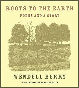 Amazon.com: Roots to the Earth: Poems and a Story (9781619027800): Wendell Berry, Wesley Bates: Books