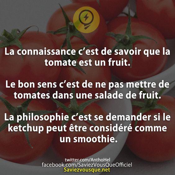la connaissance c est de savoir que la tomate est un fruit. Black Bedroom Furniture Sets. Home Design Ideas