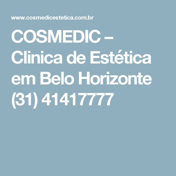 COSMEDIC – Clinica de Estética em Belo Horizonte (31) 41417777