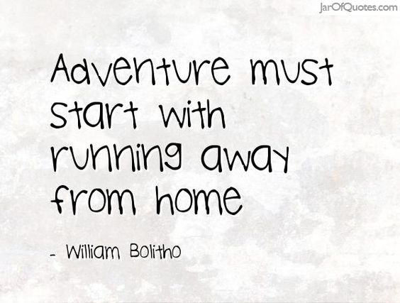 Adventure must start with running away from home -William ...