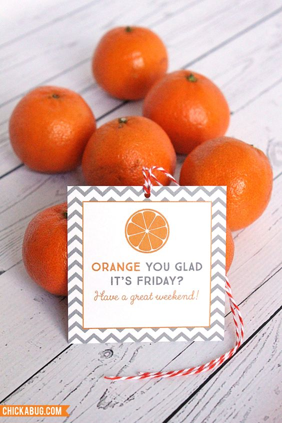 """""""Orange you glad it's Friday?"""" - Adorable FREE printables!! Make cute little gifts for teachers, coworkers, and friends! : )"""