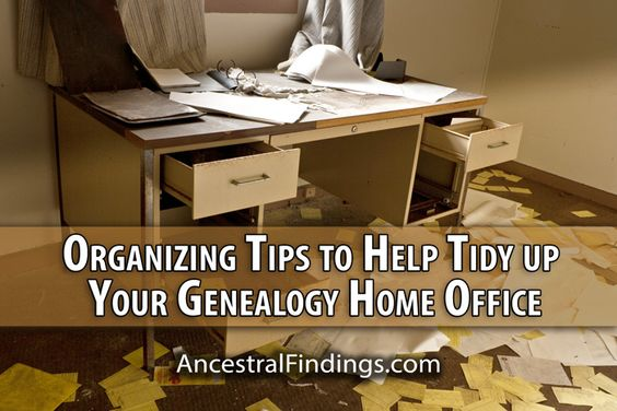 Organizing Tips to Help Tidy up Your Genealogy Home Office ...