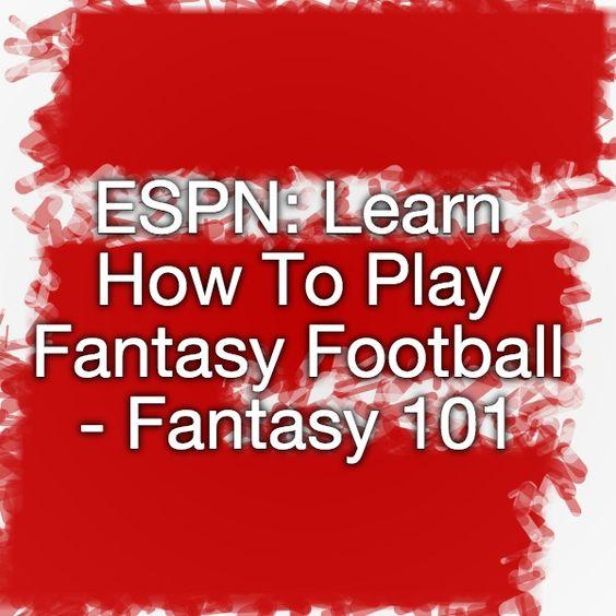 ESPN: Learn How To Play Fantasy Football - Fantasy 101