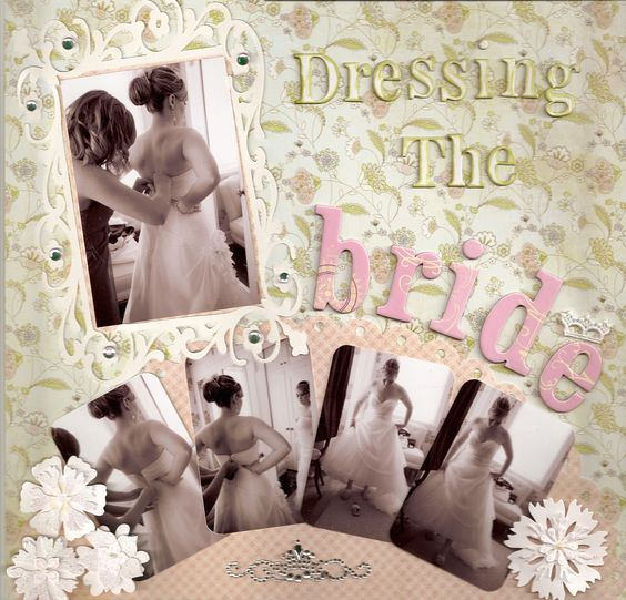 Dressing the Bride - Scrapbook.com - like the change in lettering styles & the feature photo resting over a half moon of associated photos, nice arrangement that tells a story in pictures.
