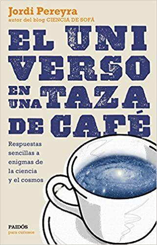 El universo en una taza de café: Respuestas sencillas a enigmas de la ciencia y el cosmos Para curiosos: Amazon.es: Pereyra, Jordi: Libros