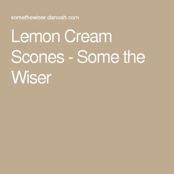 Lemon Cream Scones - Some the Wiser
