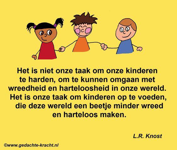 Het is niet onze taak om onze kinderen te harden om te kunnen omgaan met wreedheid en - Om een e b e bbinnenkap te creeren ...