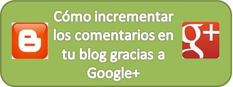 Cómo incrementar los comentarios en tu blog gracias a Google