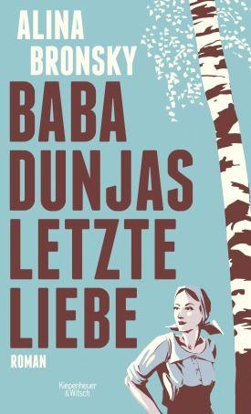 Baba Dunjas letzte Liebe - Alina Bronsky - Roman - Kiepenheuer & Witsch