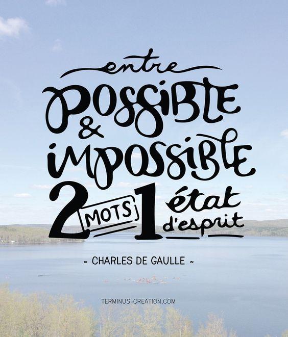 «Entre possible et impossible, deux mots et un état d'esprit.» ~Charles de Gaulle #Citations | Terminus Création
