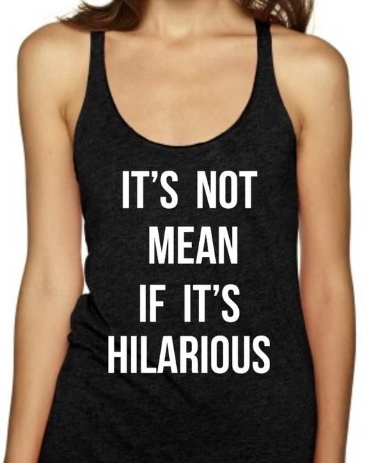 IT'S NOT MEAN IF IT'S HILARIOUS - Women's Tank Top                      – Black Star Tees