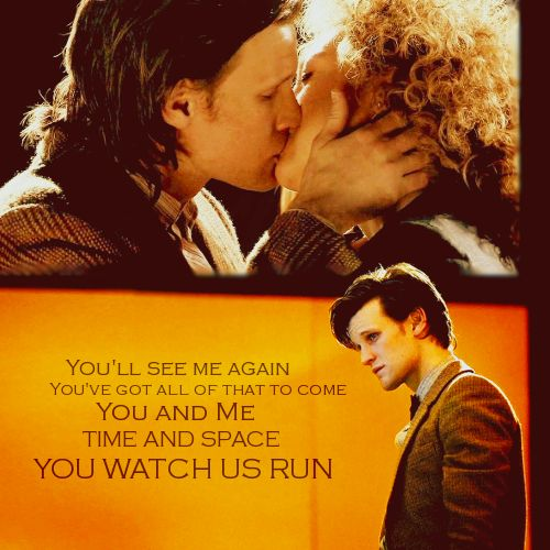 Doctor Who. The Doctor + River Song. You and me, time and space, you watch us run.