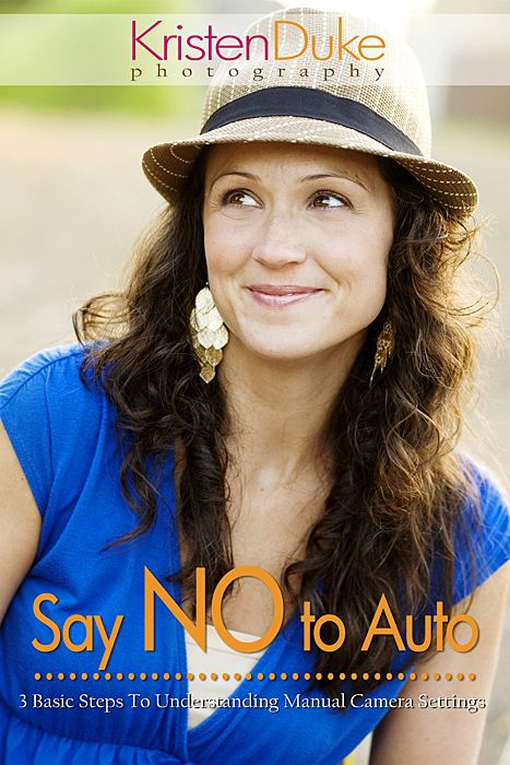 Say NO to Auto, beginning photography e-book or printed book. Explains manual setting in 3 basic steps for your dSLR camera. #photography #camera www.KristenDuke.com