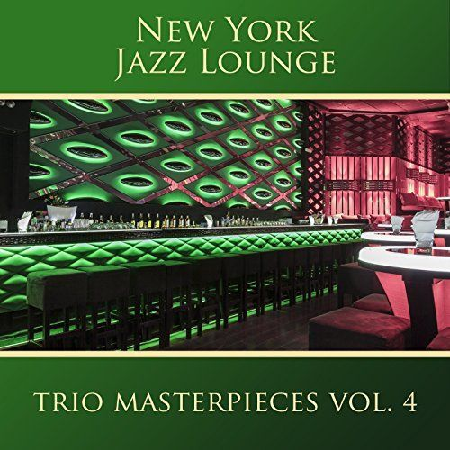 New York Jazz Lounge - The Trio Masterpieces, Vol. 4 (2017)