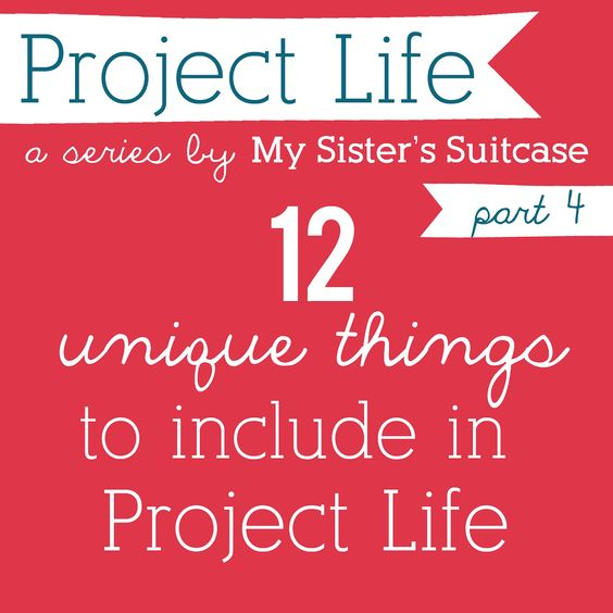 My Sister's Suitcase: 12 {Unique} Things to Include in Project Life