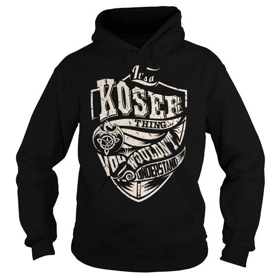 [Top tshirt name ideas] Its a KOSER Thing Dragon Last Name Surname T-Shirt Teeshirt this month Hoodies, Tee Shirts