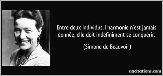 Entre deux individus, l'harmonie n'est jamais donnée, elle doit indéfiniment se conquérir. (Simone de Beauvoir) #citations #SimonedeBeauvoir