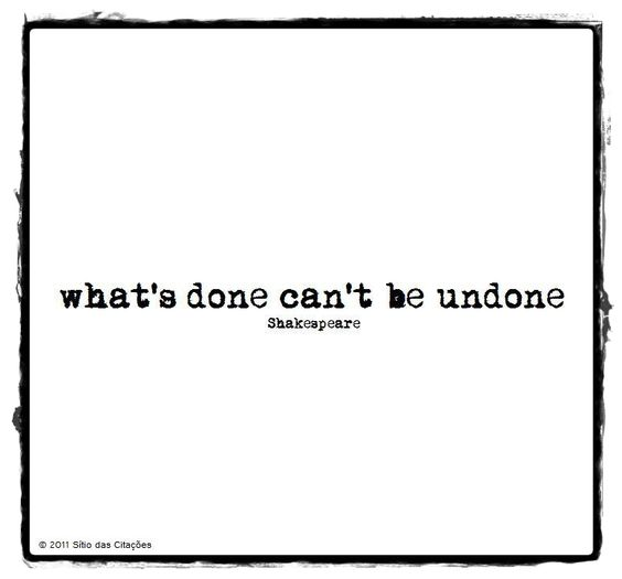 """Lady Macbeth Quotes: """"What's Done Can't Be Undone."""""""