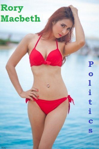 Politics by Rory Macbeth, http://www.amazon.com/dp/B00JXUEBX0/ref=cm_sw_r_pi_dp_pydytb19PKBSR