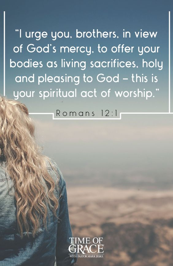 Romans 12:1...Yes, Offer Yourself to God in Worship along with Deeds and Acts of Charity and Kindness.