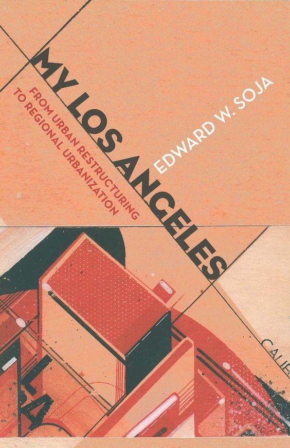My Los Angeles : from urban restructuring to regional urbanization / Edward W. Soja, 2014