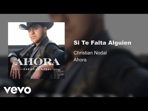 Christian Nodal Si Te Falta Alguien Audio Yuoutube Canciones De Banda Canciones Imágenes De Familia
