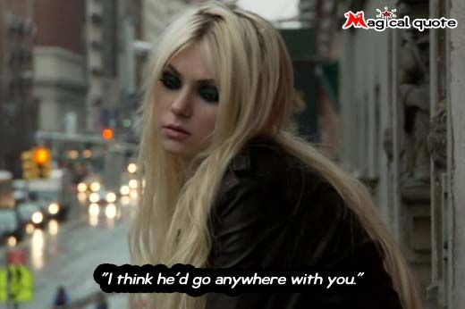 Gossip Girl - I think he'd go anywhere with you.
