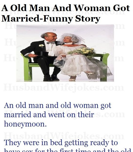 A Old Man And Woman Got Married Funny Story Husband Wife Jokes Humor Lol Getting Married Funny Wife Jokes Couples Jokes