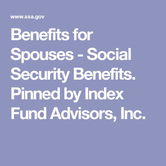 Benefits for Spouses - Social Security Benefits. Pinned by Index Fund Advisors, Inc.