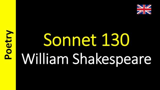 Sonnet 130 (My mistress' eyes are nothing like the sun) - William Shakes...