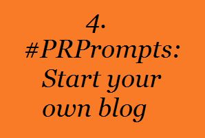 4. #PRPrompts: Start your own blog