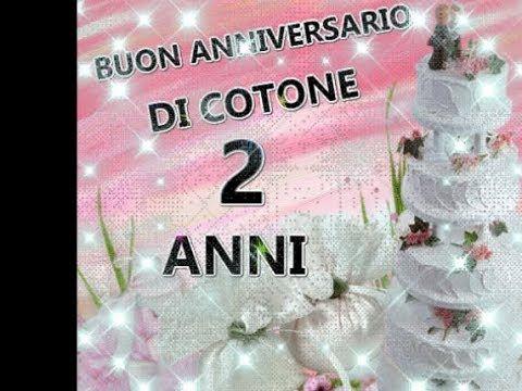 Buon Anniversario Di Cotone 2 Anni Di Matrimonio Auguri Per I Vostri 2 A Youtube