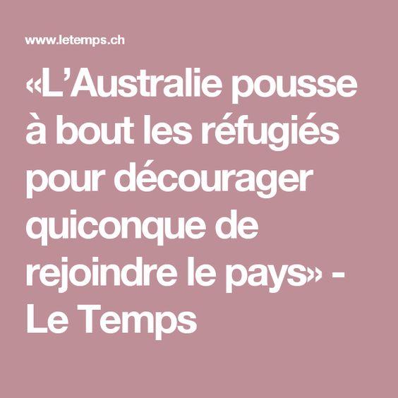 «L'Australie pousse à bout les réfugiés pour décourager quiconque de rejoindre le pays» - Le Temps