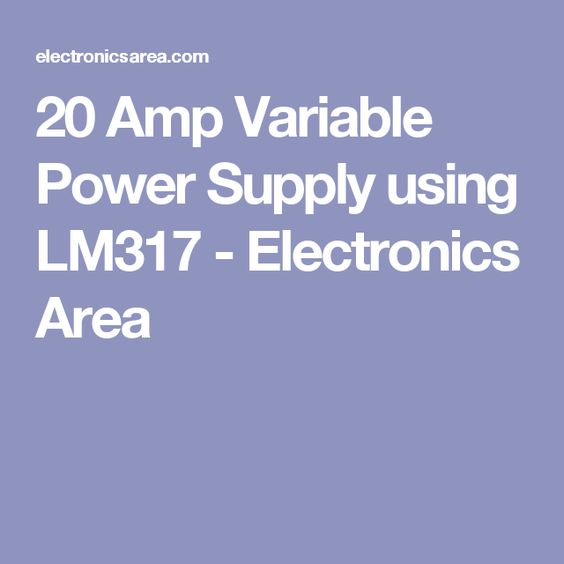 20 amp variable power supply using lm317 electronics area 20 amp variable power supply using lm317 electronics area electronica pinterest fandeluxe Image collections