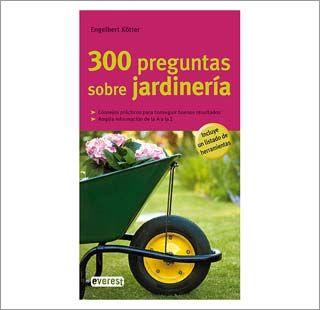 300 preguntas sobre jardinería contestadas por el experto en jardinería Engelbert Kötter
