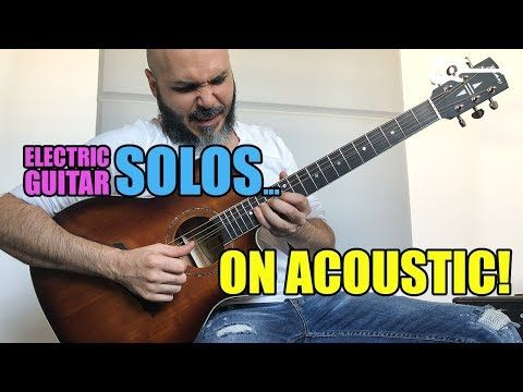 Electric Guitar Solos On Acoustic Youtube Guitar Electric Guitar Acoustic
