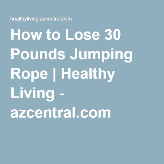 How to Lose 30 Pounds Jumping Rope   Healthy Living - azcentral.com
