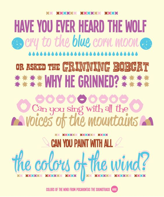 """Colors of the Wind"" - Pocahontas. :)"