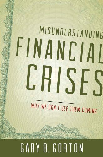 Misunderstanding Financial Crises: Why We Don't See Them Coming (HB3722 .G674 2012)
