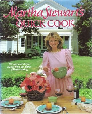 1983 Martha Stewart's Quick Cook 0517550962 200 easy and elegant ...