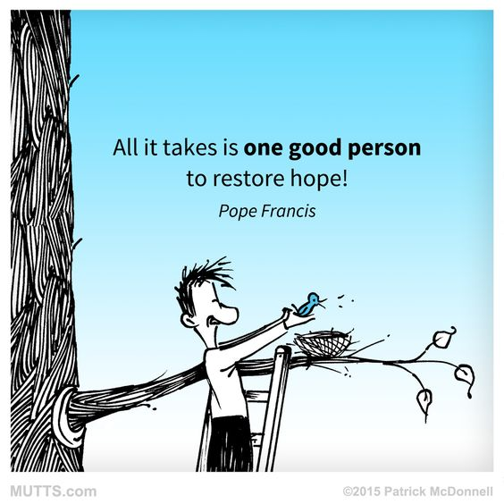 """All it takes is one good person to restore hope!"" - Pope Francis #PopeUS:"
