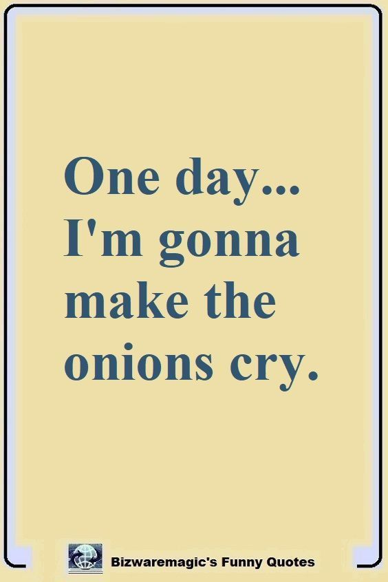 top funny quotes from one day i m gonna make the onions cry